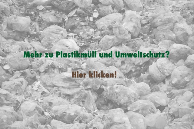 Hier klicken für mehr Artikel zu Plastikmüll und Umweltschutz